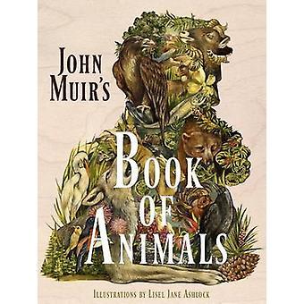John Muir's Book of Animals by John Muir - Lisel Ashlock - 9781597143