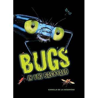 Bugs in the Backyard by Camilla De La Bedoyere - 9781770856974 Book