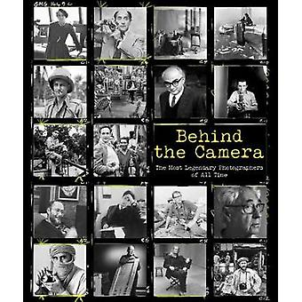 Behind the Camera - The Most Legendary Photographers of All Time by Ma