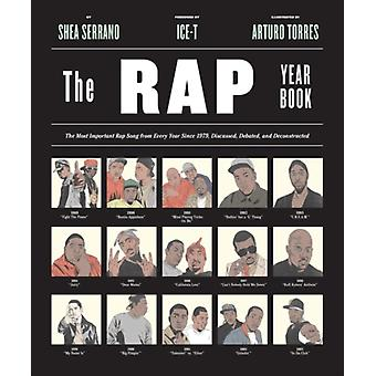 The Rap Year Book: The Most Important Rap Song from Every Year Since 1979 Discussed Debated and Deconstructed (Paperback) by Serrano Shea