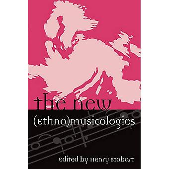 The New Ethnomusicologies by Henry Stobart