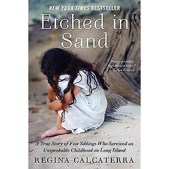 Etched in Sand - A True Story of Five Siblings Who Survived an Unspeak