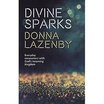 Divine Sparks - Everyday Encounters with God's Incoming Kingdom by Don