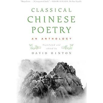 Classical Chinese Poetry - An Anthology by David Hinton - David Hinton