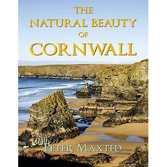 The Natural Beauty of Cornwall by Peter Maxted - 9780709095859 Book