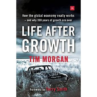 Life After Growth - How the Global Economy Really Works - and Why 200