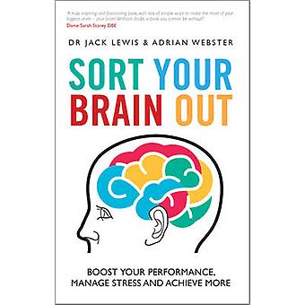 Sort Your Brain out - Boost Your Performance - Manage Stress and Achie