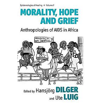 Morality - Hope and Grief - Anthropologies of AIDS in Africa by Hansjo