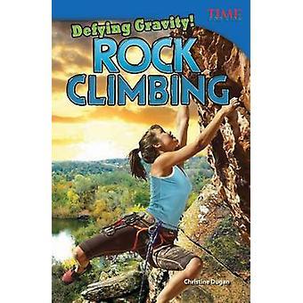 Defying Gravity! Rock Climbing by Christine Dugan - 9781433348303 Book