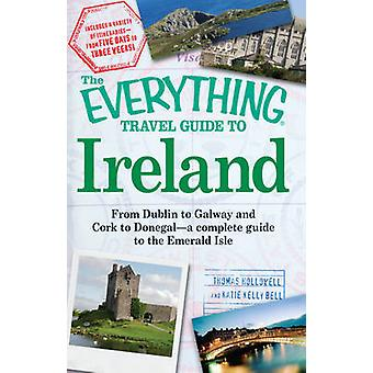 The  -Everything - Travel Guide to Ireland by Thomas Hollowell - Katie