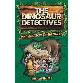 The Dinosaur Detectives in the Amazon Rainforest by Stephanie Baudet
