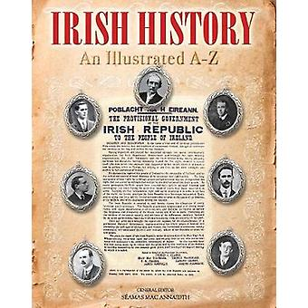 Irish History - An Illustrated A-Z (Revised edition) by Seamas Mac Ann