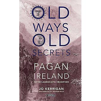 Old Ways - Old Secrets - Pagan Ireland - Myth * Landscape * Tradition b