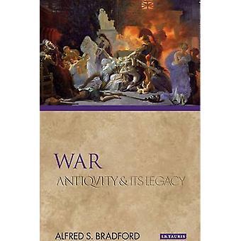 Krieg - Antike und ihr Erbe durch Alfred S. Bradford - 9781848859357 B