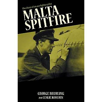Malta Spitfire - The Diary of an Ace Fighter Pilot by George F. Beurli