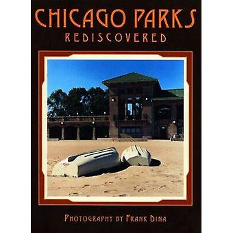 Chicago Parks Rediscovered by Frank Dina - Jeff Huebner - Frank Dina