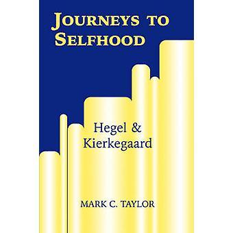 Journeys to Selfhood - Hegel and Kierkegaard by Mark C. Taylor - 97808