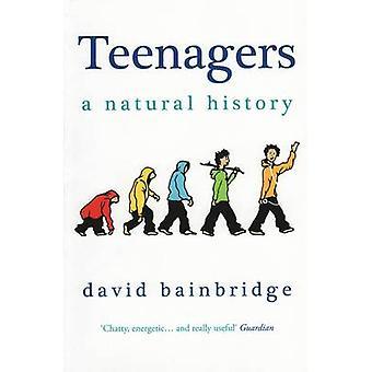 Teenagers - A Natural History by David Bainbridge - 9781846271229 Book