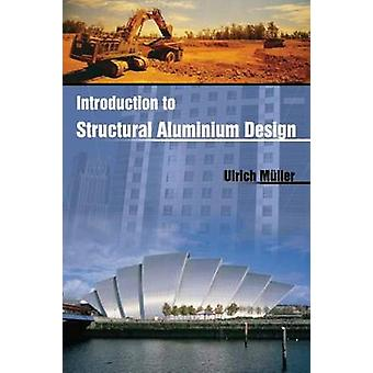Introduction to Structural Aluminium Design by Ulrich Muller - 978184