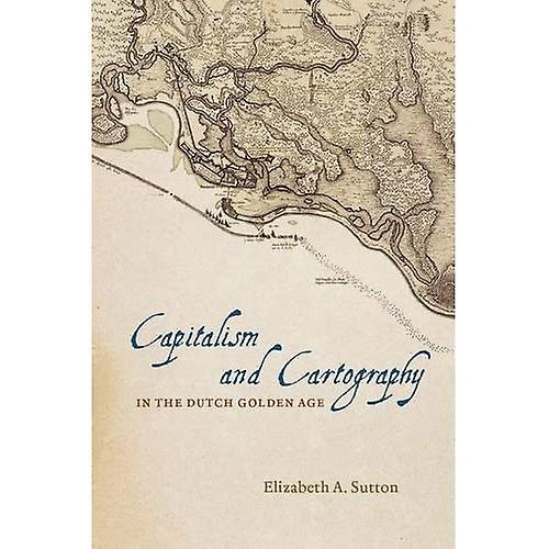 Capitalism and Cartography in the Dutch oren Age