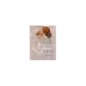Femmes dans mon jardin de roses: l'histoire, Romance et d'aventure de vieilles Roses