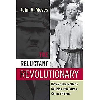 Le révolutionnaire réticent: Collision de Dietrich Bonhoeffer avec histoire Prusso-allemand