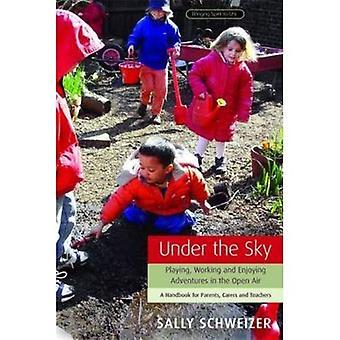 Under himlen: spelar, arbetar och njuter av äventyr i fria - en handbok för föräldrar, vårdnadshavare och lärare (föra anda till liv)