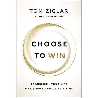 Välja att vinna: Förändra ditt liv, ett enkelt val i taget