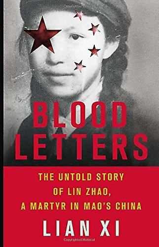 Blood Letters - The Untold Story of Lin Zhao - a Martyr in Mao's China