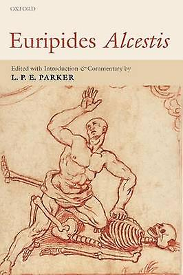 Euripides Alcestis With Introduction and ComHommestary by Parker & L. P. E.