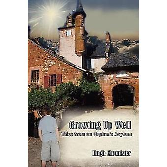 Growing Up Well  Tales from an Orphans Asylum by Chronister & Hugh