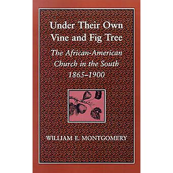 Under Their Own Vine and Fig Tree The AfricanAmerican Church in the South 18651900 by Montgomery & William E.