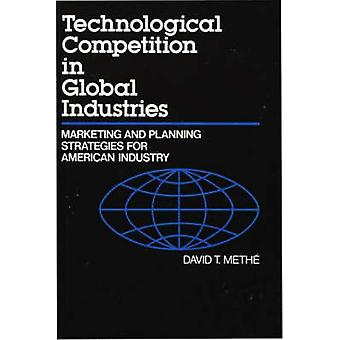 Technological Competition in Global Industries Marketing and Planning Strategies for American Industry by Methe & David T.