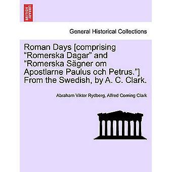 Roman Days Comprising Romerska Dagar and Romerska S Gner Om Apostlarne Paulus Och Petrus. from the Swedish by A. C. Clark. by Rydberg & Abraham Viktor