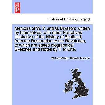 Memoirs of W. V. and G. Brysson written by themselves with other Narratives illustrative of the History of Scotland from the Restoration to the Revolution to which are added biographical Sketches by Veitch & William