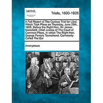 Einen vollständigen Bericht der neugierig Prüfung wegen Verleumdung, die am Donnerstag, den 29. Juni stattfand. 1809 vor der rechten Hon Sir James Mansfield Oberrichter von The Court Of Common Pleas in welcher das Recht von Anonymous