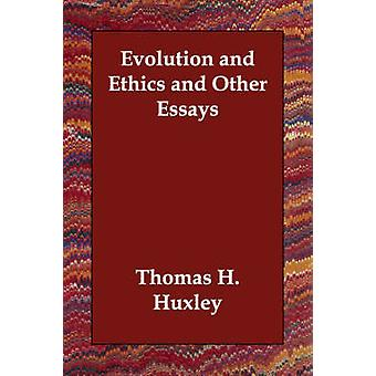 Evolution and Ethics and Other Essays von Huxley & Thomas H.