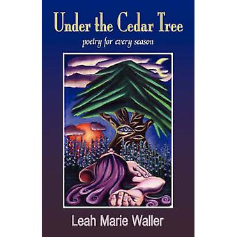 Under the Cedar Tree Poetry for Every Season by Waller & Leah Marie