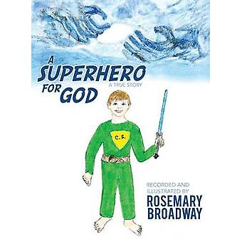 A Superhero for God by Broadway & Rosemary