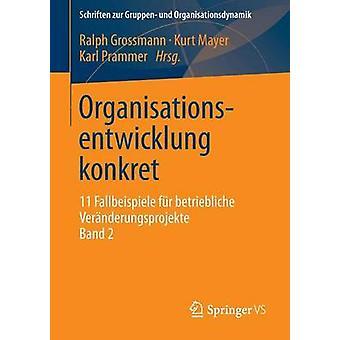 Organisationsentwicklung Konkret 11 Fallbeispiele Fur Betriebliche Veranderungsprojekte Band 2 by Grossmann & Ralph