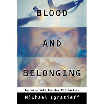 Blood and Belonging - Journeys Into the New Nationalism by Professor M