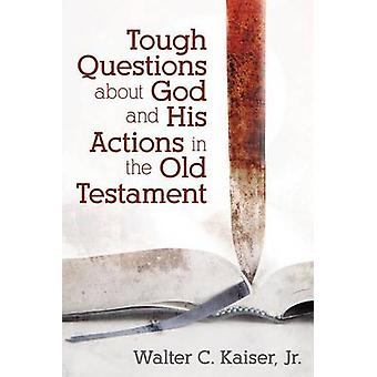 Tough Questions about God and His Actions in the Old Testament by Wal