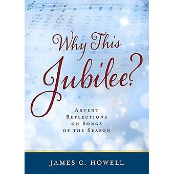 Why This Jubliee? - Advent Reflections on Songs of the Season by James