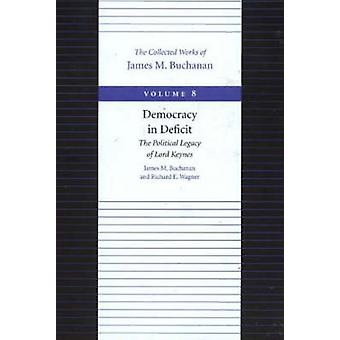 The Democracy in Deficit - The Political Legacy of Lord Keynes by Jame
