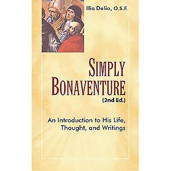 Simply Bonaventure - An Introduction to His Life - Thought - and Writi