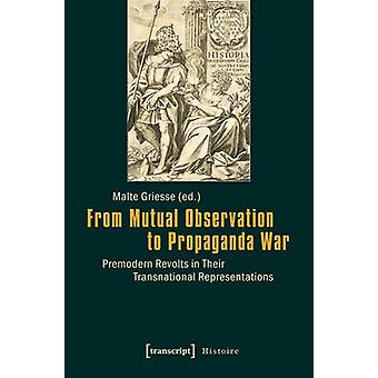 From Mutual Observation to Propaganda War - Premodern Revolts in Their