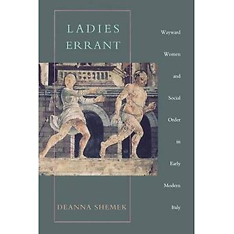 Ladies Errant: Wayward Women and Social Order in Early Modern Italy