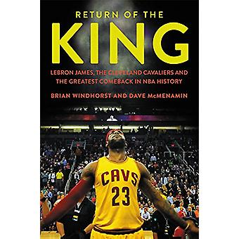 Return of the King - Lebron James - the Cleveland Cavaliers and the Gr