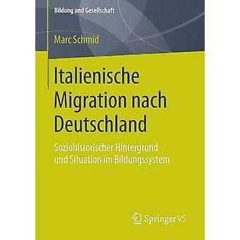 Italienische Migration nach Deutschland  Soziohistorischer Hintergrund und Situation im Bildungssystem by Schmid & Marc