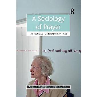 A Sociology of Prayer by Giuseppe Giordan & Linda Woodhead & Rebecca Catto & Linda Woodhead